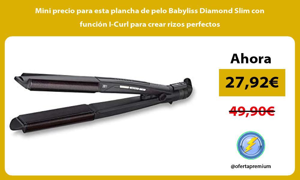 Mini precio para esta plancha de pelo Babyliss Diamond Slim con función I Curl para crear rizos perfectos