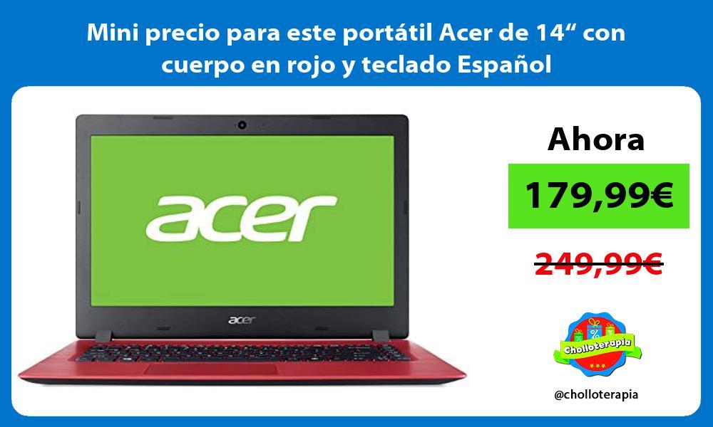 """Mini precio para este portátil Acer de 14"""" con cuerpo en rojo y teclado Español"""