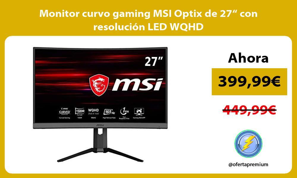"Monitor curvo gaming MSI Optix de 27"" con resolución LED WQHD"