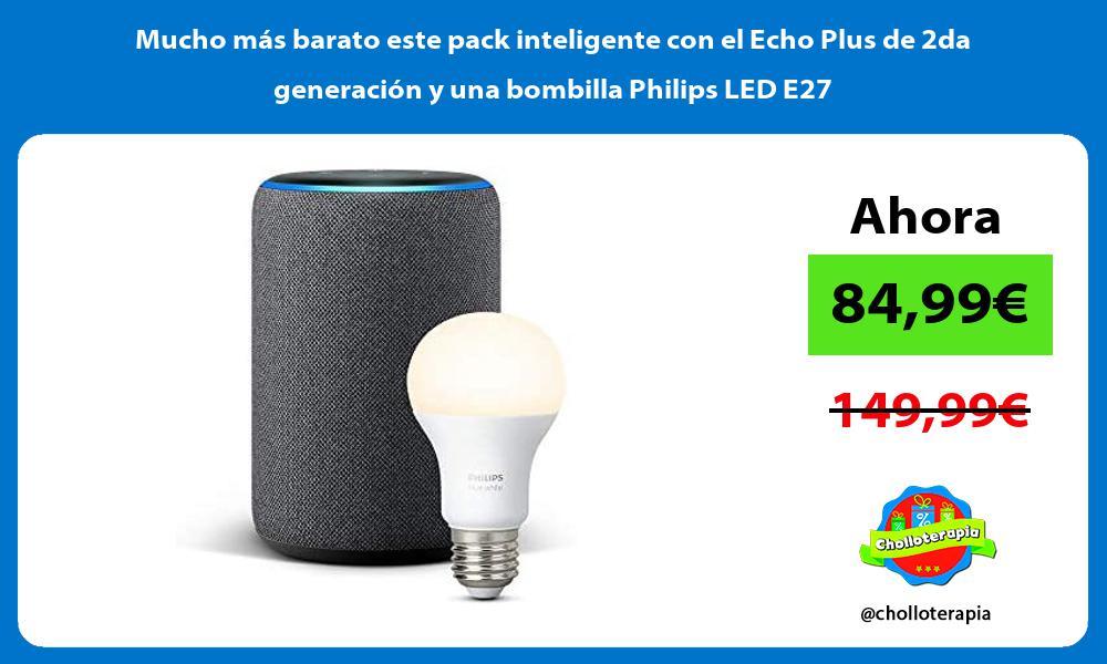 Mucho más barato este pack inteligente con el Echo Plus de 2da generación y una bombilla Philips LED E27