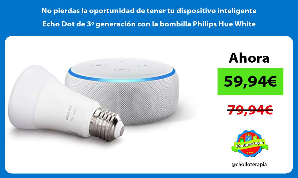 No pierdas la oportunidad de tener tu dispositivo inteligente Echo Dot de 3º generación con la bombilla Philips Hue White