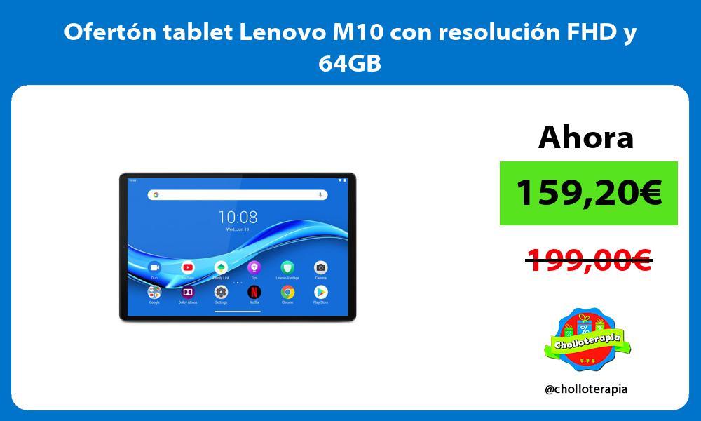 Ofertón tablet Lenovo M10 con resolución FHD y 64GB