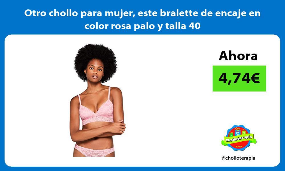 Otro chollo para mujer este bralette de encaje en color rosa palo y talla 40