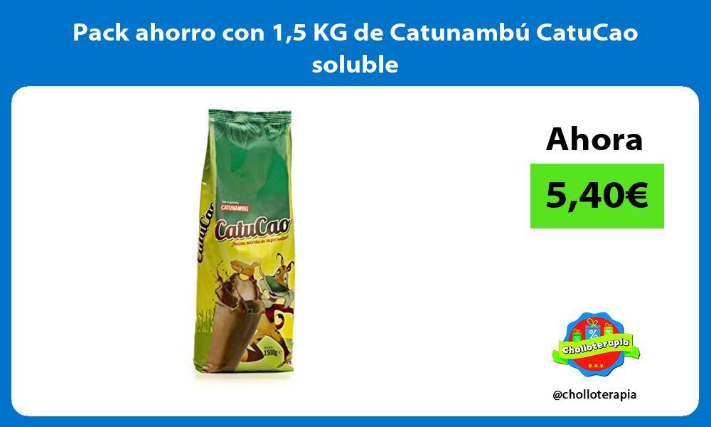 Pack ahorro con 15 KG de Catunambú CatuCao soluble