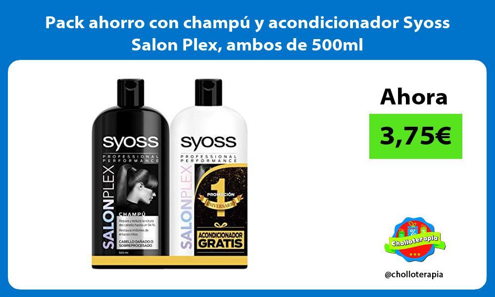 Pack ahorro con champú y acondicionador Syoss Salon Plex ambos de 500ml