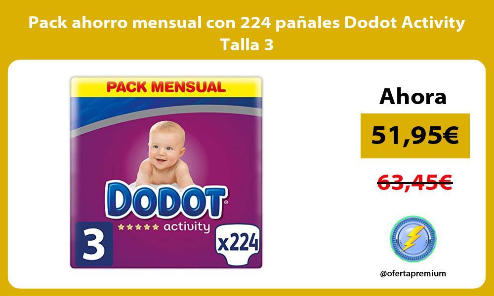 Pack ahorro mensual con 224 pañales Dodot Activity Talla 3