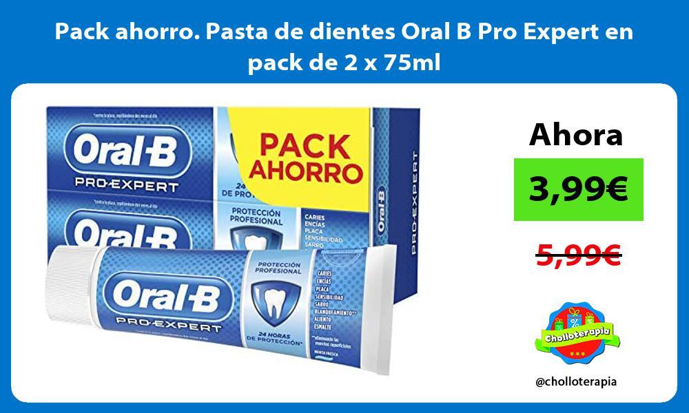 Pack ahorro Pasta de dientes Oral B Pro Expert en pack de 2 x 75ml