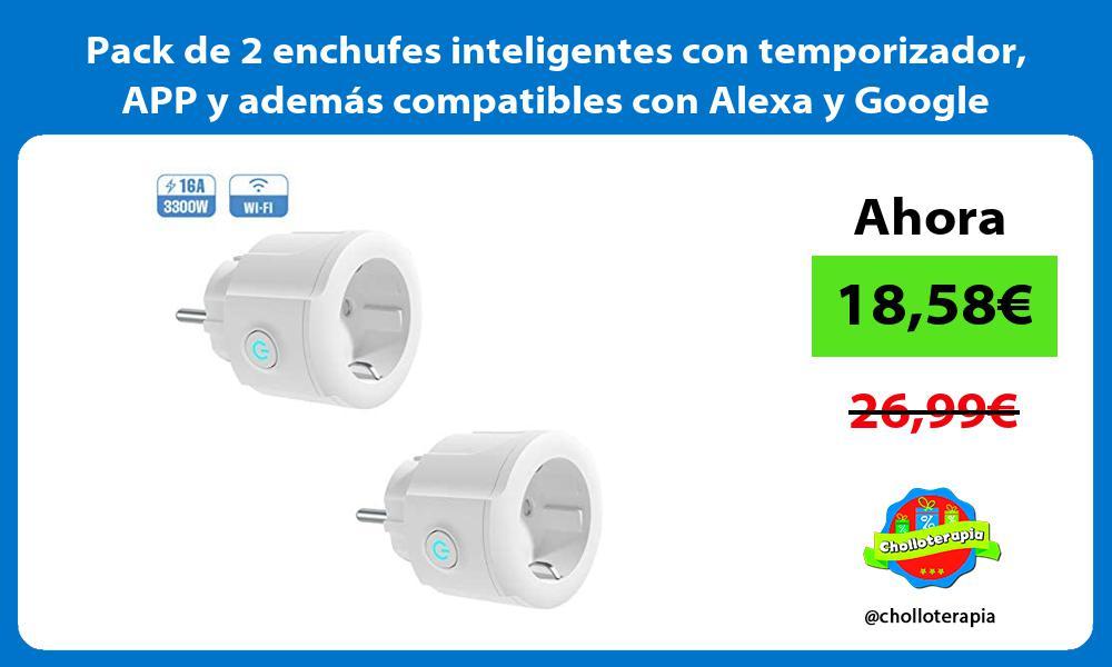 Pack de 2 enchufes inteligentes con temporizador APP y además compatibles con Alexa y Google