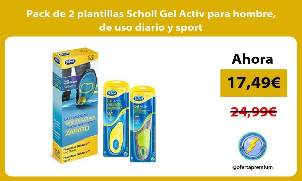 Pack de 2 plantillas Scholl Gel Activ para hombre de uso diario y sport