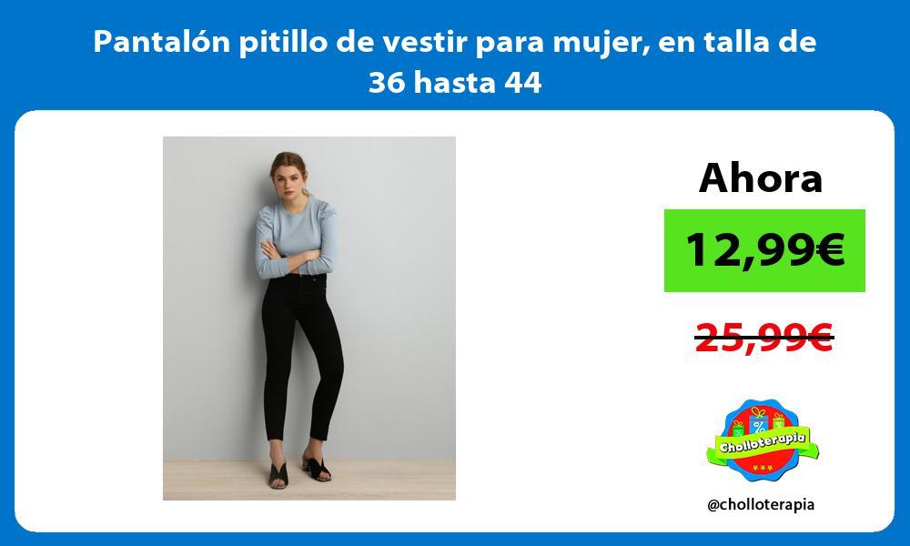 Pantalón pitillo de vestir para mujer en talla de 36 hasta 44