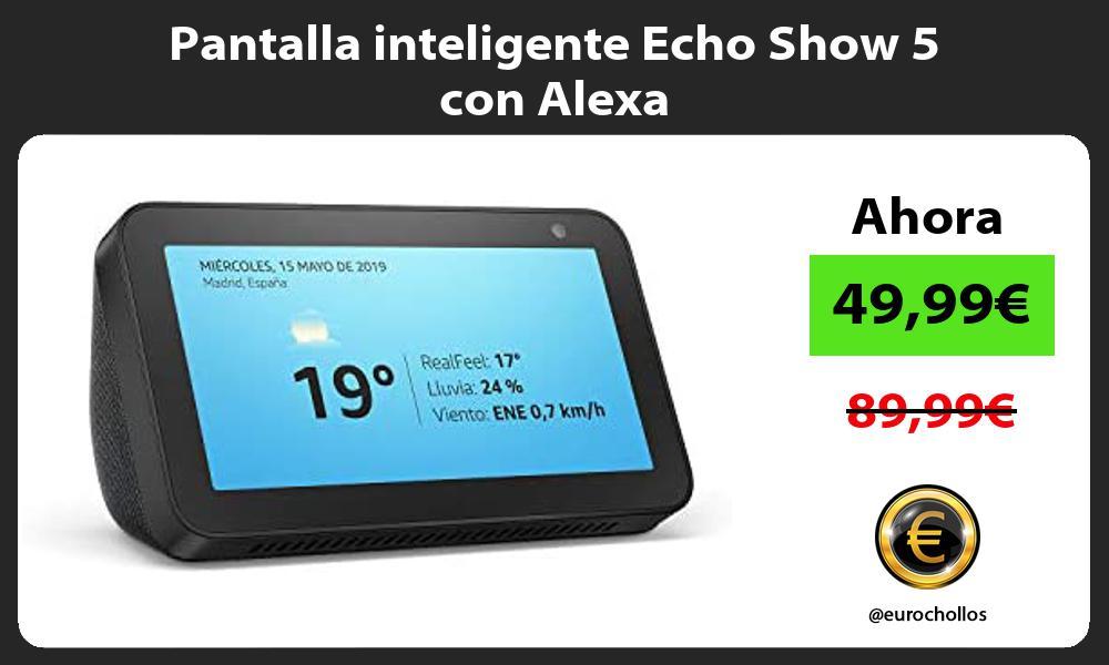 Pantalla inteligente Echo Show 5 con Alexa