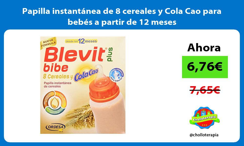 Papilla instantánea de 8 cereales y Cola Cao para bebés a partir de 12 meses