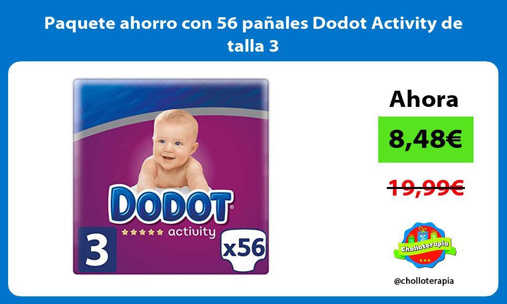 Paquete ahorro con 56 pañales Dodot Activity de talla 3