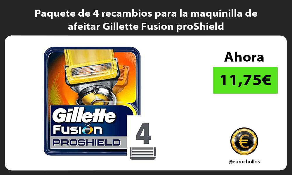 Paquete de 4 recambios para la maquinilla de afeitar Gillette Fusion proShield