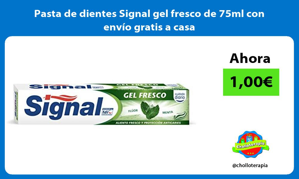 Pasta de dientes Signal gel fresco de 75ml con envío gratis a casa