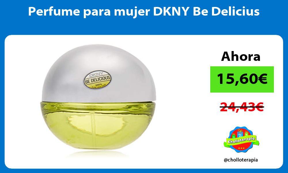 Perfume para mujer DKNY Be Delicius
