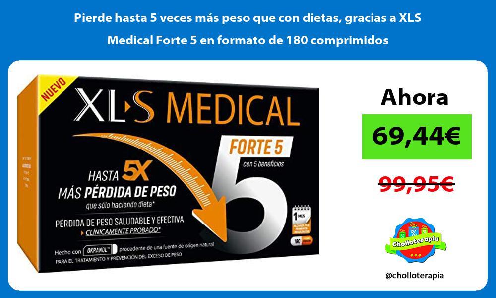 Pierde hasta 5 veces más peso que con dietas gracias a XLS Medical Forte 5 en formato de 180 comprimidos