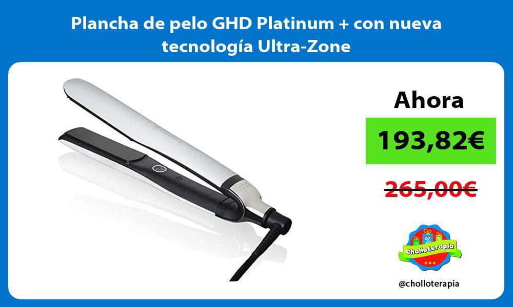 Plancha de pelo GHD Platinum con nueva tecnología Ultra Zone