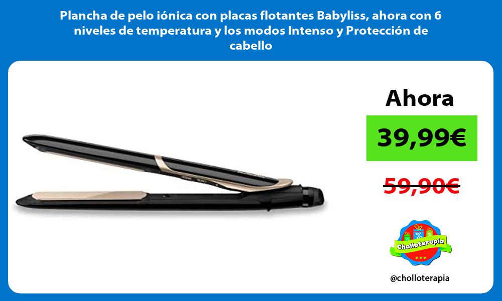 Plancha de pelo iónica con placas flotantes Babyliss ahora con 6 niveles de temperatura y los modos Intenso y Protección de cabello