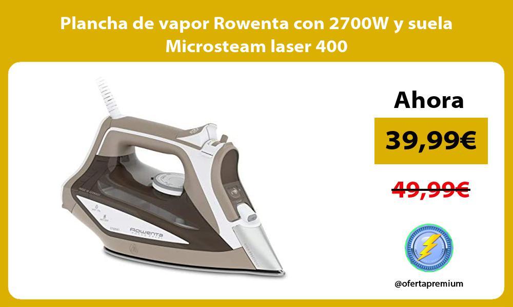 Plancha de vapor Rowenta con 2700W y suela Microsteam laser 400