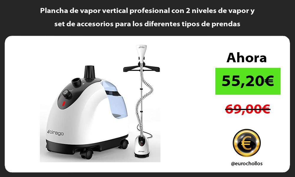 Plancha de vapor vertical profesional con 2 niveles de vapor y set de accesorios para los diferentes tipos de prendas