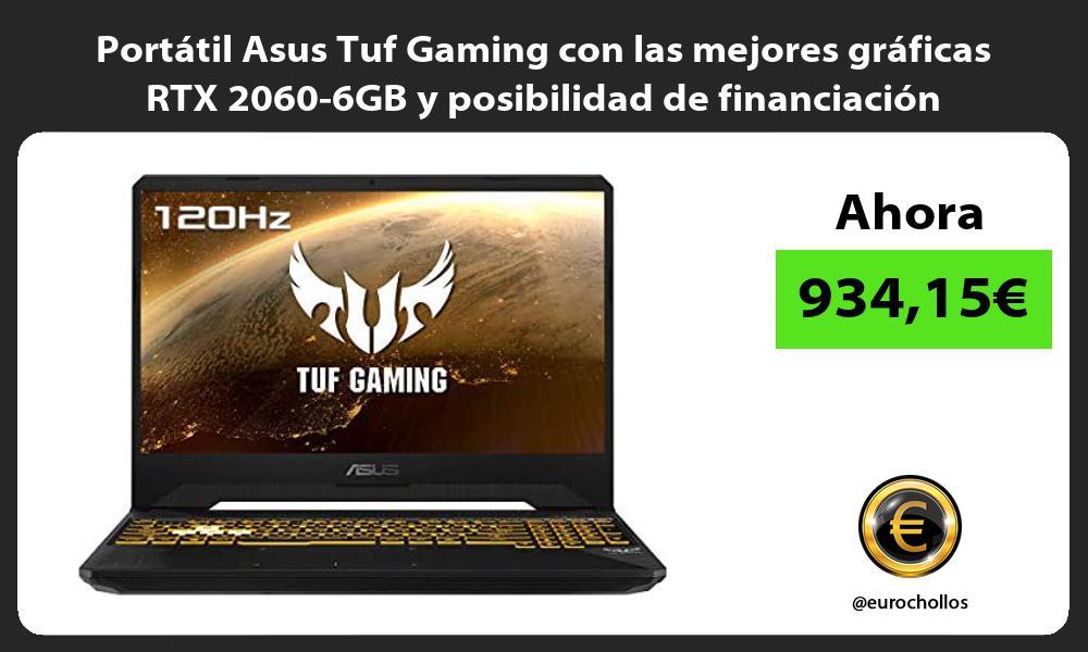Portátil Asus Tuf Gaming con las mejores gráficas RTX 2060 6GB y posibilidad de financiación