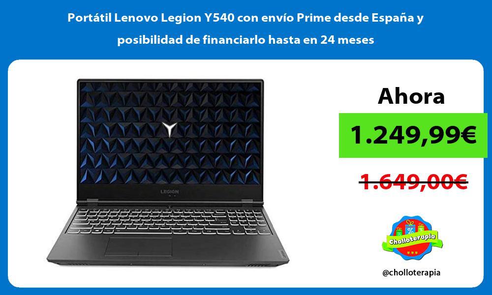 Portátil Lenovo Legion Y540 con envío Prime desde España y posibilidad de financiarlo hasta en 24 meses