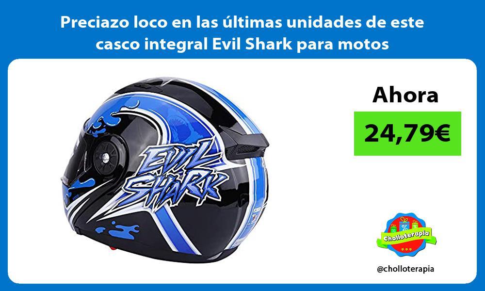 Preciazo loco en las últimas unidades de este casco integral Evil Shark para motos