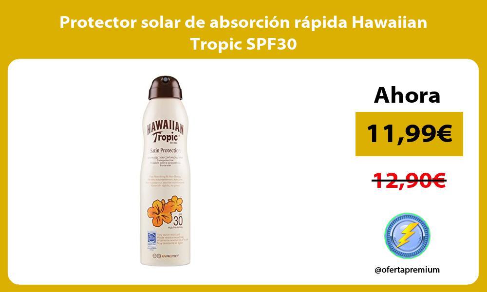 Protector solar de absorción rápida Hawaiian Tropic SPF30