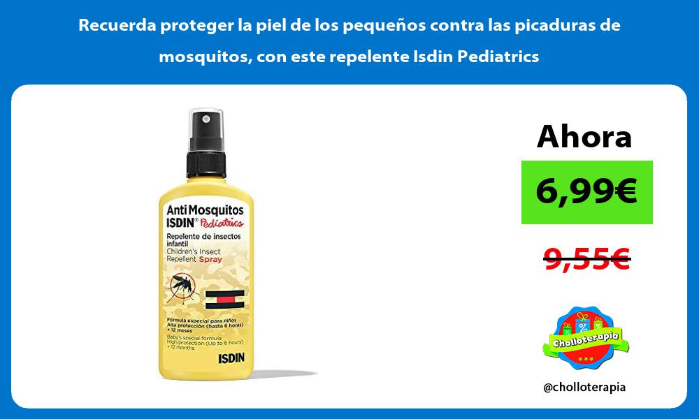 Recuerda proteger la piel de los pequeños contra las picaduras de mosquitos con este repelente Isdin Pediatrics