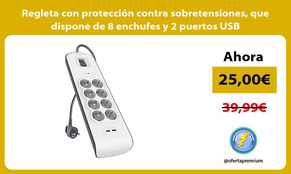Regleta con protección contra sobretensiones que dispone de 8 enchufes y 2 puertos USB