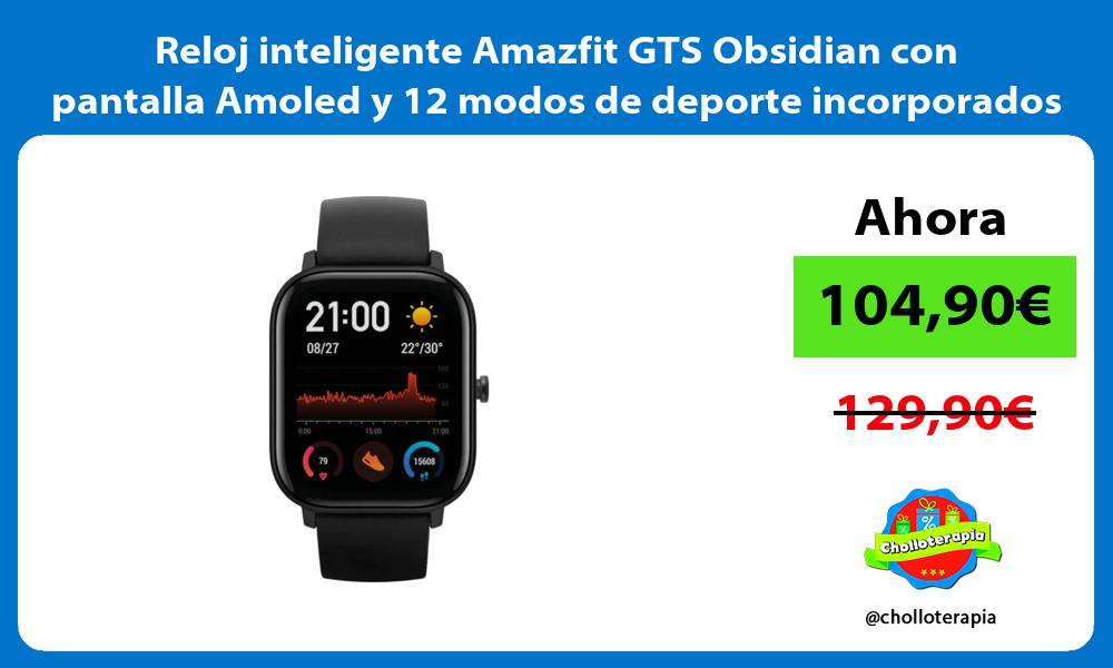 Reloj inteligente Amazfit GTS Obsidian con pantalla Amoled y 12 modos de deporte incorporados