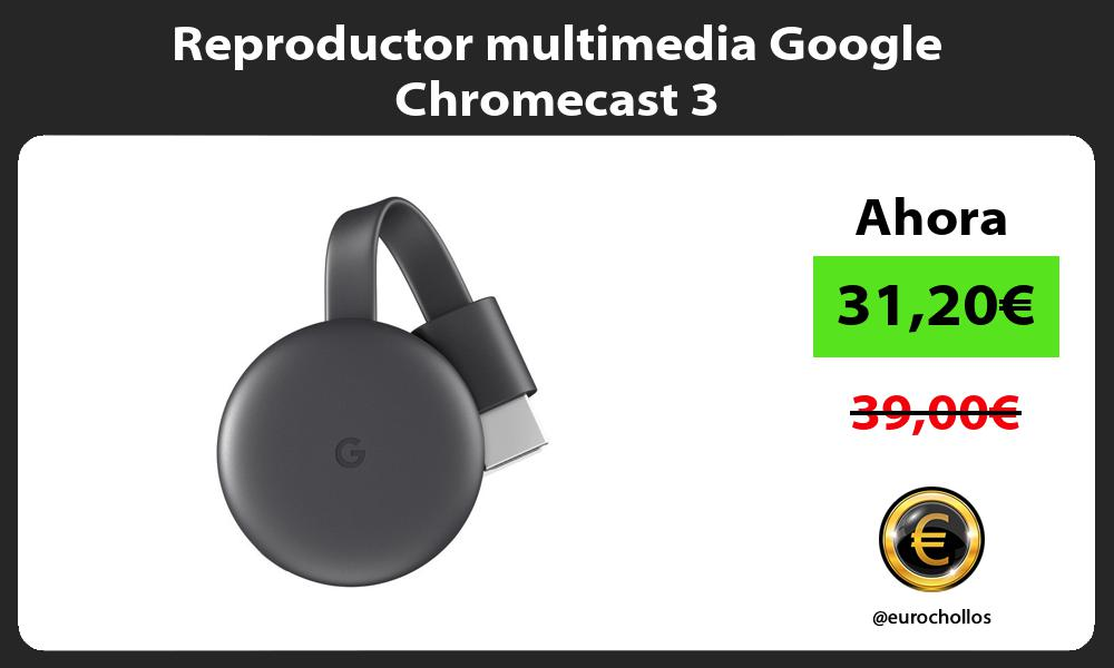 Reproductor multimedia Google Chromecast 3