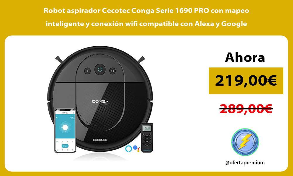 Robot aspirador Cecotec Conga Serie 1690 PRO con mapeo inteligente y conexión wifi compatible con Alexa y Google