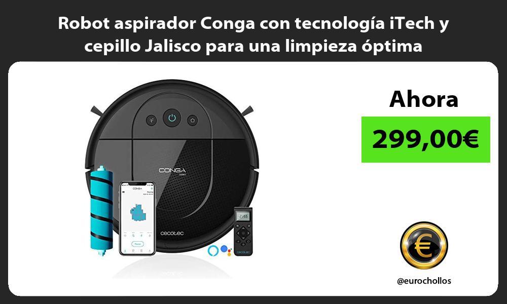 Robot aspirador Conga con tecnología iTech y cepillo Jalisco para una limpieza óptima
