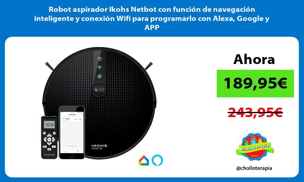 Robot aspirador Ikohs Netbot con función de navegación inteligente y conexión Wifi para programarlo con Alexa Google y APP