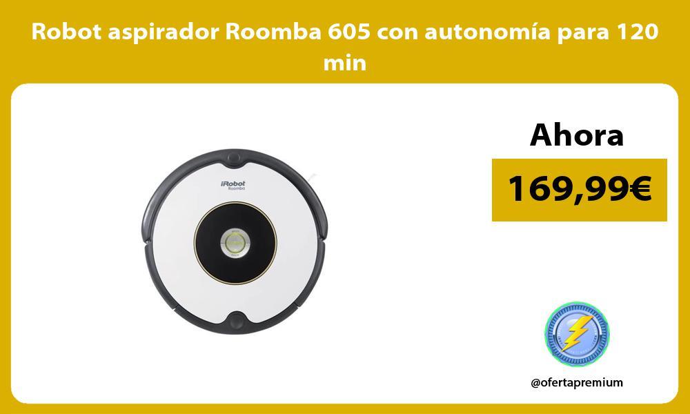 Robot aspirador Roomba 605 con autonomía para 120 min
