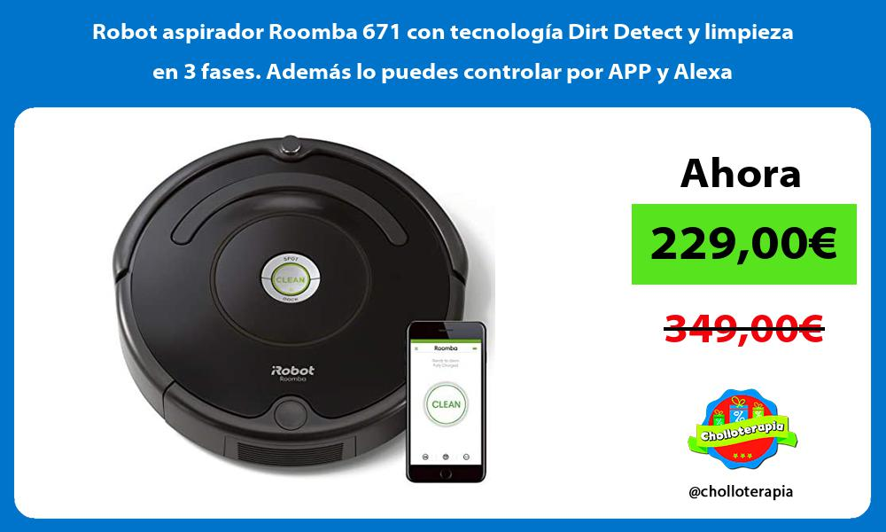 Robot aspirador Roomba 671 con tecnología Dirt Detect y limpieza en 3 fases Además lo puedes controlar por APP y Alexa
