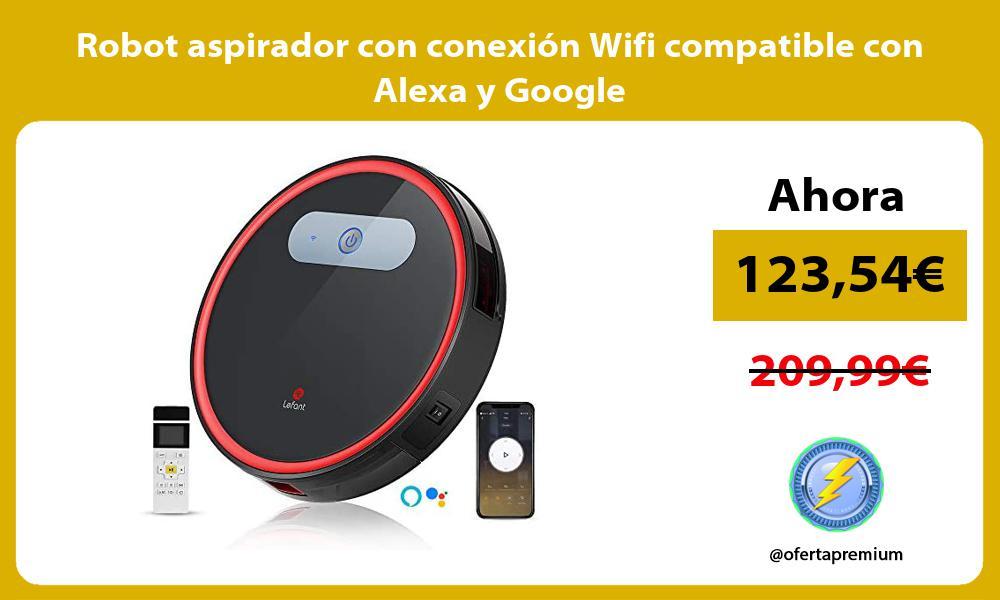Robot aspirador con conexión Wifi compatible con Alexa y Google