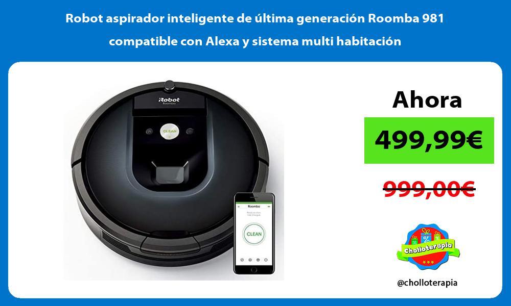 Robot aspirador inteligente de última generación Roomba 981 compatible con Alexa y sistema multi habitación