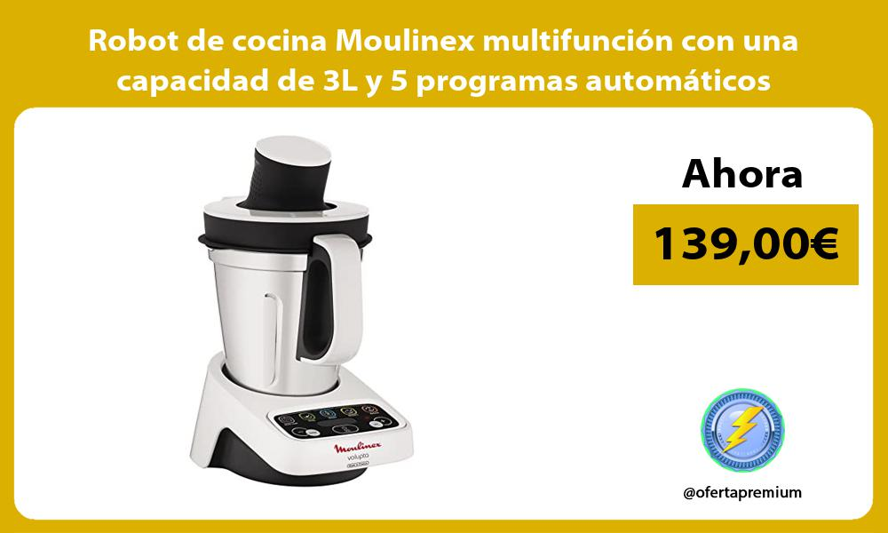 Robot de cocina Moulinex multifunción con una capacidad de 3L y 5 programas automáticos