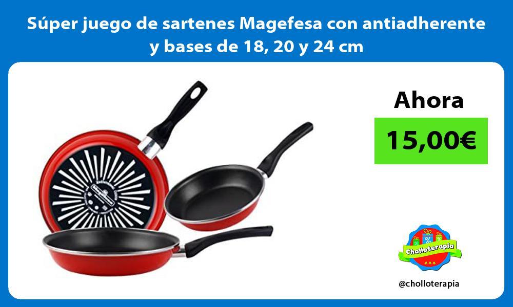 Súper juego de sartenes Magefesa con antiadherente y bases de 18 20 y 24 cm