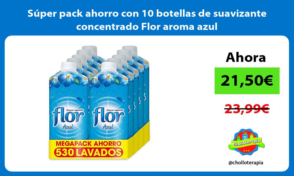 Súper pack ahorro con 10 botellas de suavizante concentrado Flor aroma azul