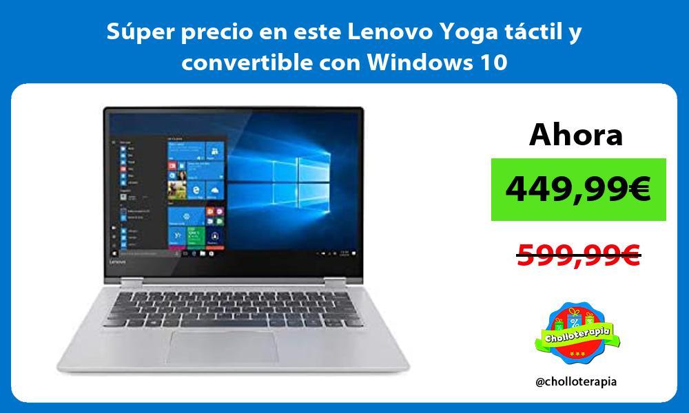 Súper precio en este Lenovo Yoga táctil y convertible con Windows 10