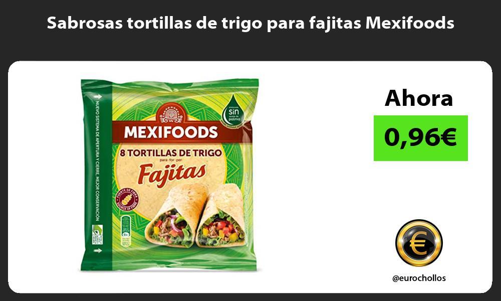 Sabrosas tortillas de trigo para fajitas Mexifoods