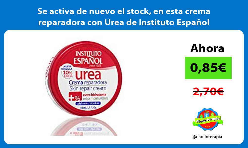 Se activa de nuevo el stock en esta crema reparadora con Urea de Instituto Español