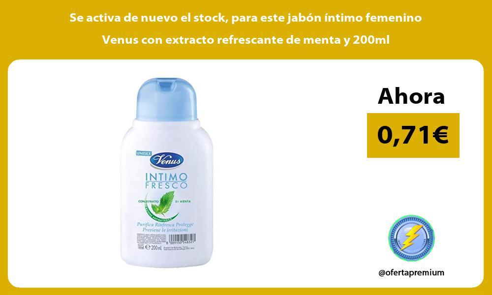 Se activa de nuevo el stock para este jabón íntimo femenino Venus con extracto refrescante de menta y 200ml