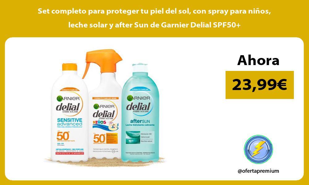 Set completo para proteger tu piel del sol con spray para niños leche solar y after Sun de Garnier Delial SPF50