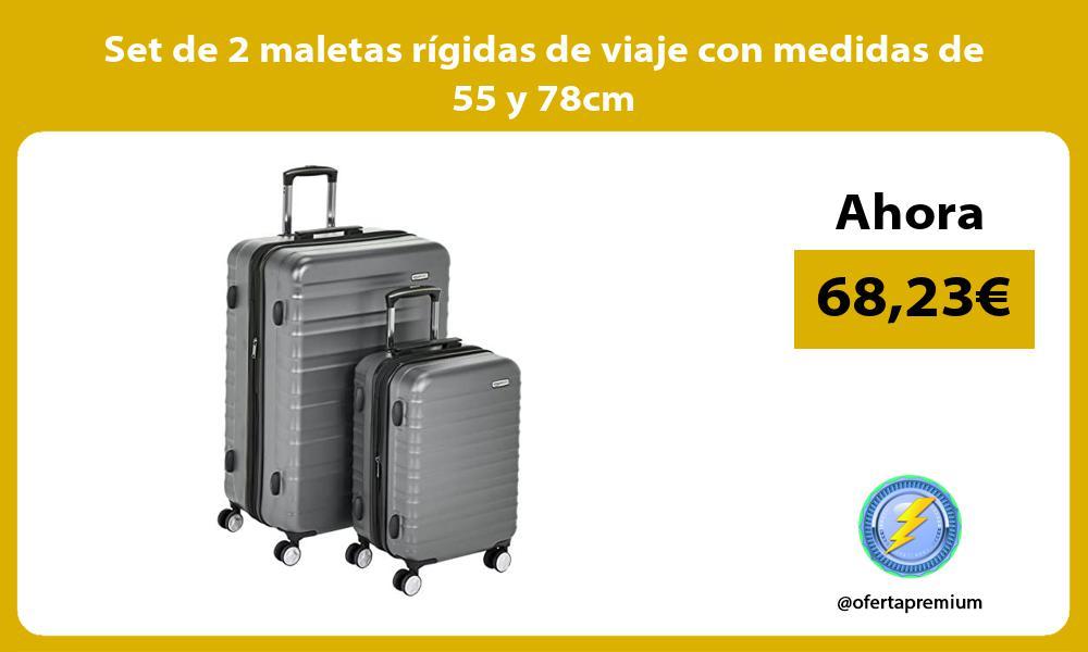 Set de 2 maletas rígidas de viaje con medidas de 55 y 78cm