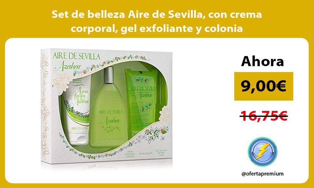 Set de belleza Aire de Sevilla con crema corporal gel exfoliante y colonia